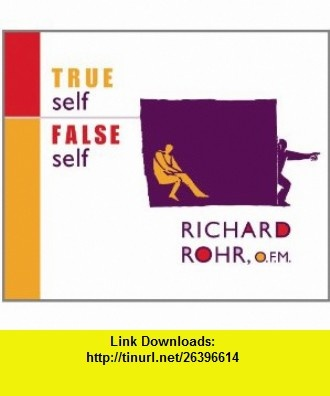 True Self/False Self (9781616360924) Richard Rohr, O.F.M. , ISBN-10: 1616360925  , ISBN-13: 978-1616360924 ,  , tutorials , pdf , ebook , torrent , downloads , rapidshare , filesonic , hotfile , megaupload , fileserve