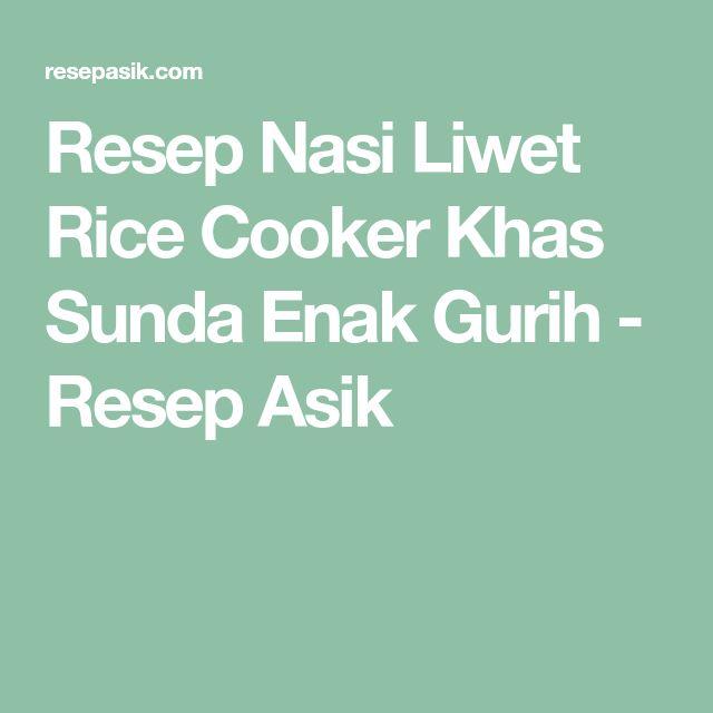 Resep Nasi Liwet Rice Cooker Khas Sunda Enak Gurih - Resep Asik
