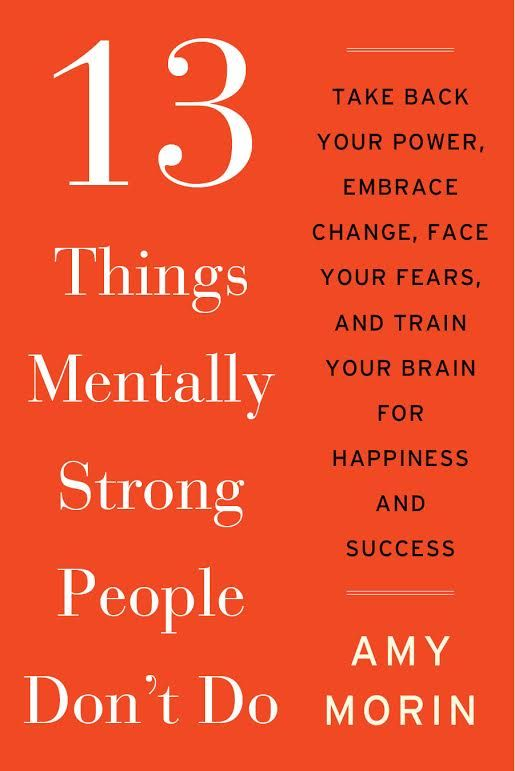 13 Things Mentally Strong People Don't Do - Available for Pre-Order Now. Goes on Sale December 23, 2014.