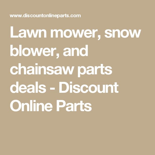 Lawn mower, snow blower, and chainsaw parts deals - Discount Online Parts