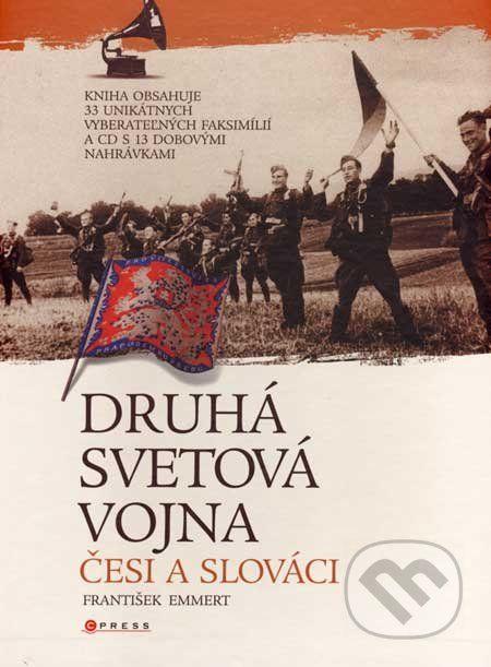 Martinus.sk > Knihy: Druhá svetová vojna - Česi a Slováci (František Emmert)