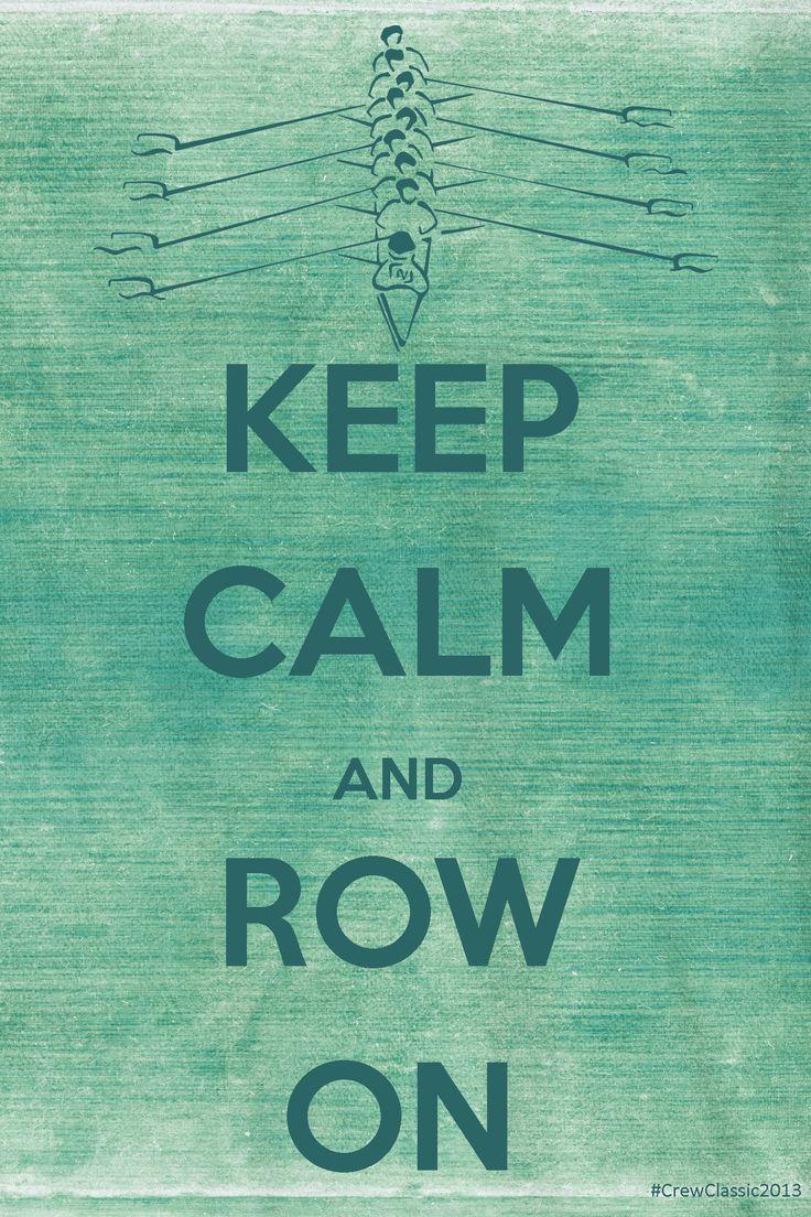 Keep Calm and Row On #Rowing #Crew