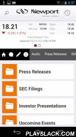 Newport Corp IR  Android App - playslack.com , This app gives Newport Corporation (NASDAQ GS: NEWP) investors mobile access to the latest stock data, news, SEC Filings from Newport Corporation, as well as proprietary company content including presentations, conference calls, videos, sales and marketing collateral, fact sheets, annual reports and other qualitative company information. Investors are able to receive push notifications when new content is added to theIRapp; add events to their…