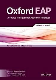 Oxford EAP : a course in English for academic purposes : Intermediate / B1+ / Edward de Chazal y Louis Rogers