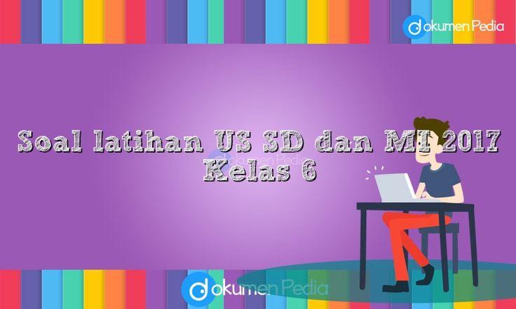 Soal latihan US SD dan MI 2017 Kelas 6  - Link Download Soal latihan UN US SD dan MI 2017 Kelas 6 :  Soal Latihan UN/US Bahasa Indonesia SD/MI (paket 1) Soal Latihan UN/US Bahasa Indonesia SD/MI (paket 2) Soal Latihan UN/US Matematika SD/MI (paket 1) Soal Latihan UN/US Matematika SD/MI (paket 2) Soal Latihan UN/US IPA SD/MI (paket...