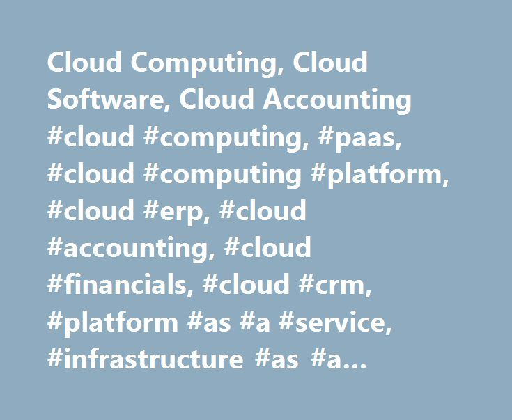 Cloud Computing, Cloud Software, Cloud Accounting #cloud #computing, #paas, #cloud #computing #platform, #cloud #erp, #cloud #accounting, #cloud #financials, #cloud #crm, #platform #as #a #service, #infrastructure #as #a #service, #iaas http://massachusetts.nef2.com/cloud-computing-cloud-software-cloud-accounting-cloud-computing-paas-cloud-computing-platform-cloud-erp-cloud-accounting-cloud-financials-cloud-crm-platform-as-a-service-i/  # Cloud Computing The concept behind cloud computing is…