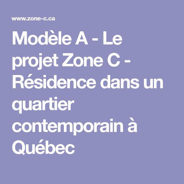 Modèle A - Le projet Zone C - Résidence dans un quartier contemporain à Québec