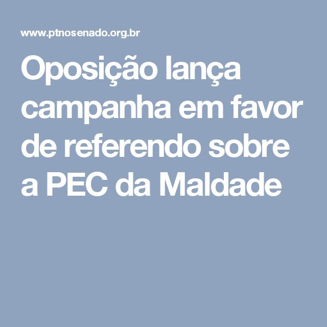Oposição lança campanha em favor de referendo sobre a PEC da Maldade