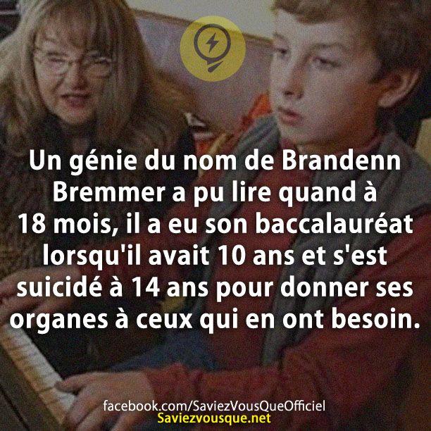 Un génie du nom de Brandenn Bremmer a pu lire quand à 18 mois, il a eu son baccalauréat lorsqu'il avait 10 ans et s'est suicidé à 14 ans pour donner ses organes à ceux qui en ont besoin. | Saviez-vous que ?
