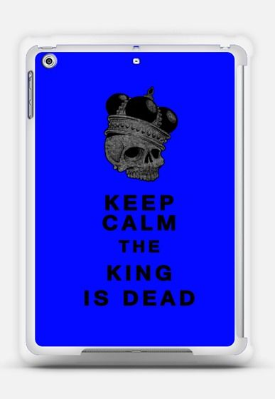 Keep calm the king is dead