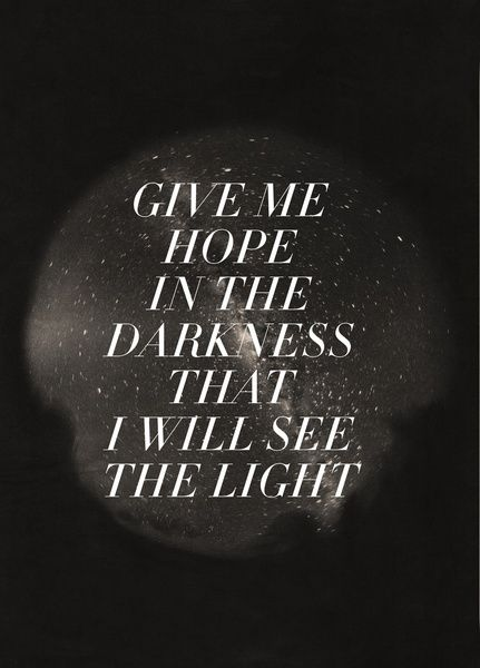 "Mumford and Sons- ""Ghosts That We Knew""  Give me hope in the darkness that I will see the light."