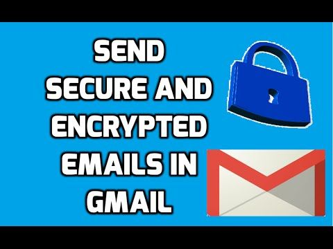 How To Send Secure and Encrypted Emails in Gmail