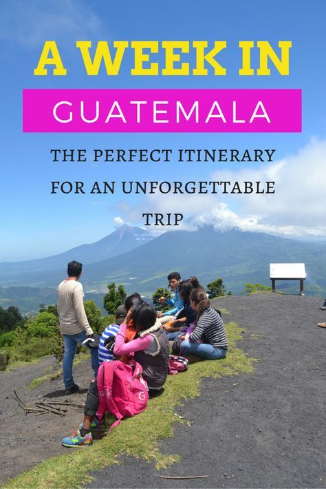 A Week in Guatemala: The Must Do's