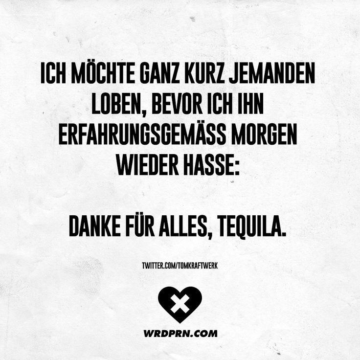 Ich möchte ganz kurz jemanden loben, bevor ich ihn Erfahrungsgemäß Morgen wieder hasse: Danke für alles, Tequila. - VISUAL STATEMENTS®