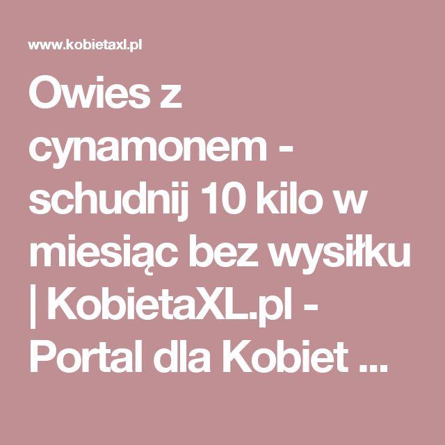 Owies z cynamonem - schudnij 10 kilo w miesiąc bez wysiłku |  KobietaXL.pl - Portal dla Kobiet Myślących