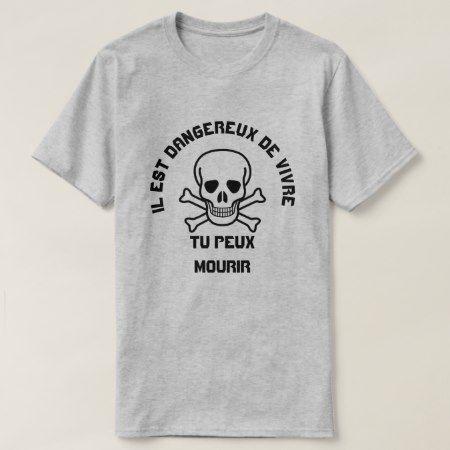 Skull and Ilest dangereux de vivre  tu peux mourir T-Shirt - tap, personalize, buy right now!