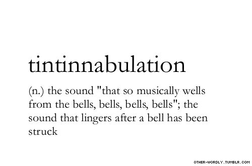 pronunciation | 'tin-tin-ab-U-lA-shun                   #tintinnabulation, noun, doesn't it just sound good?, bells, sound, noise, bell, edgar allen poe, poetry, words, otherwordly, other-wordly, definitions, T,
