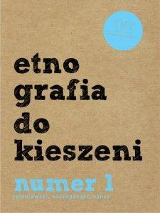 Etnografia do kieszeni. Numer 1, do pobrania: http://etnograficzna.pl/etnografia-do-kieszeni-numer-1