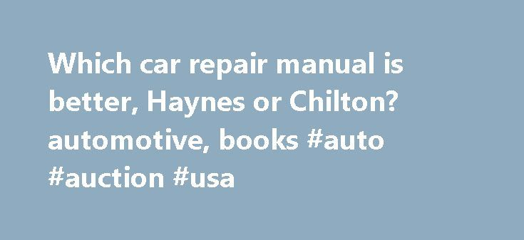 Which car repair manual is better, Haynes or Chilton? automotive, books #auto #auction #usa http://autos.nef2.com/which-car-repair-manual-is-better-haynes-or-chilton-automotive-books-auto-auction-usa/  #chilton auto repair manual # questions which car repair manual is better, haynes or… Which car repair manual is better, Haynes or Chilton? Mar 16, 2012 7:36 PM For those of you who like to do certain car repairs yourself, which manual do you prefer? What s the difference between the two…