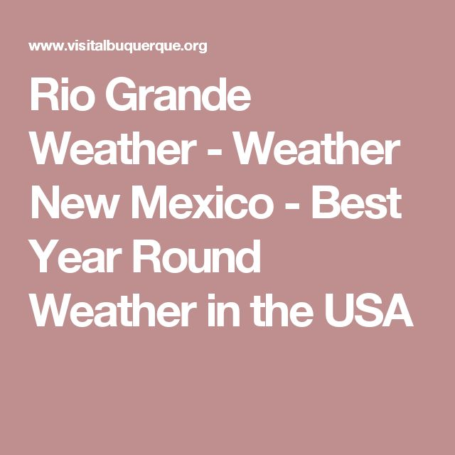 Rio Grande Weather - Weather New Mexico - Best Year Round Weather in the USA