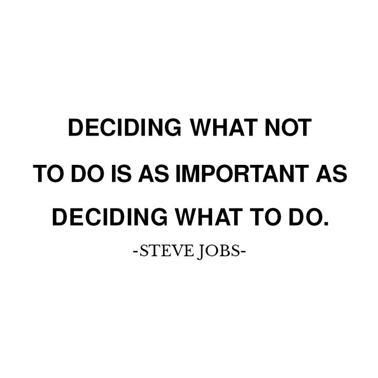 Deciding what not to do is as important as deciding what