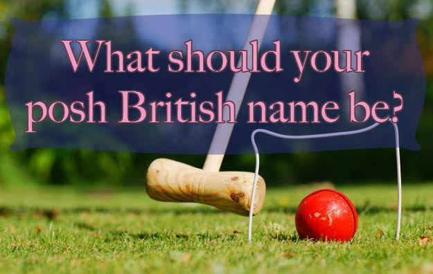 What Should Your Posh British Name Be