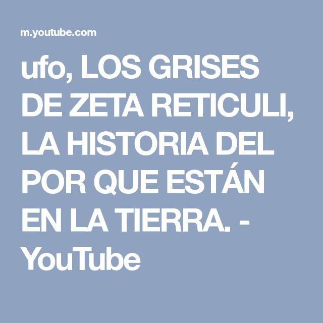ufo, LOS GRISES DE ZETA RETICULI, LA HISTORIA DEL POR QUE ESTÁN EN LA TIERRA. - YouTube