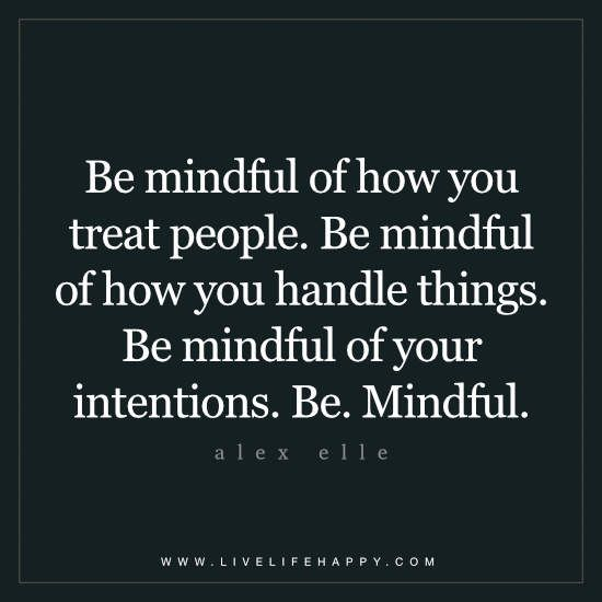 Be Mindful of How You Treat People