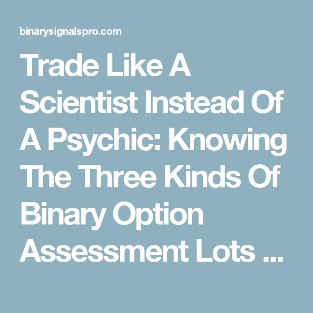 Trade Like A Scientist Instead Of A Psychic: Knowing The Three Kinds Of Binary Option Assessment  Lots of people have this feeling that trading assets is all about gut-feel or instincts for the reason that the factors are unstable. Binary option experts, even so, state that this kind of simplistic perception is the reason why many who have tried trading binary options failed because becoming profitable in this kind of trade is definitely not the outcome of regular uncertainty. Instead of…