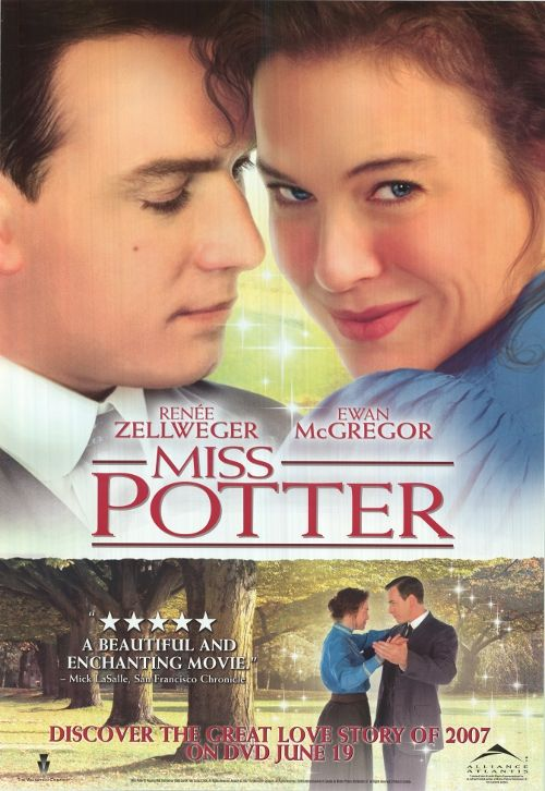 'Miss Potter' (2006) - Set in London and the English Lake District in 1902, the film stars Academy Award winner Renée Zellweger as famed children's author and illustrator Beatrix Potter, and charts the developments of her early career and views on the world as she opens her eyes to the true nature of her relationship with her publisher, Norman Warne (Ewan McGregor). Sweet/insp. movie!