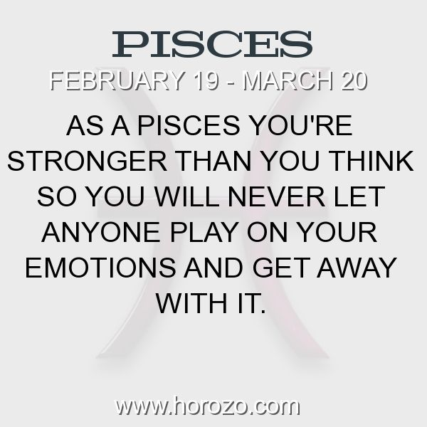 Fact about Pisces: As a Pisces you're stronger than you think so you will never let anyone play on your emotions and get away with it. #pisces, #piscesfact, #zodiac. More info here: www.horozo.com