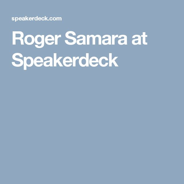 Roger Samara at Speakerdeck