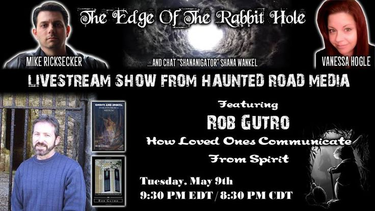 TUESDAY NIGHT 5-9 @ 9:30 PM EDT  Down the rabbit hole and talk with Rob Gutro about how loved ones communicate from spirit!  watch here: https://www.youtube.com/hauntedroadmedia