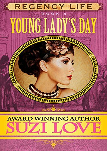 Young Lady's Day: Book 4 Regency Life Series by SUZI LOVE. Kindle edition.