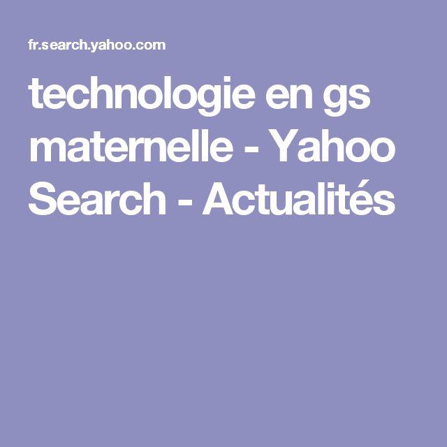 technologie en gs maternelle - Yahoo Search - Actualités