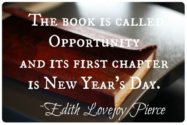 We will open the book. Its pages are blank. We are going to put words on them ourselves. The book is called Opportunity and its first chapter is New Year's Day. #Edith_Lovejoy_Pierce #New_Years_Day #Quotes