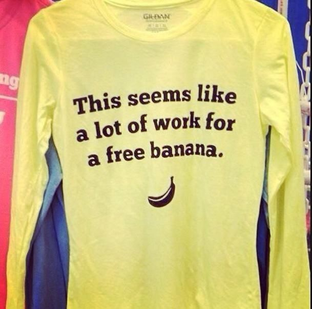 This seems like a lot of work for a free banana! #race shirt #runner problems #LOL