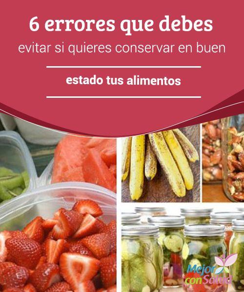 6 errores que debes evitar si quieres conservar en buen estado tus alimentos La conservación de los alimentos es una tarea sencilla que ayuda a evitar los desperdicios y la pérdida de dinero.