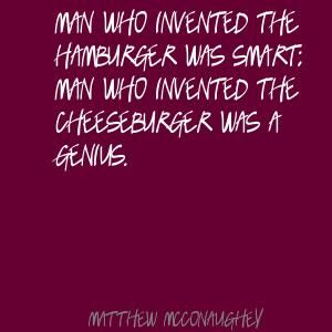Man who invented the hamburger was smart; man who Quote By Matthew McConaughey