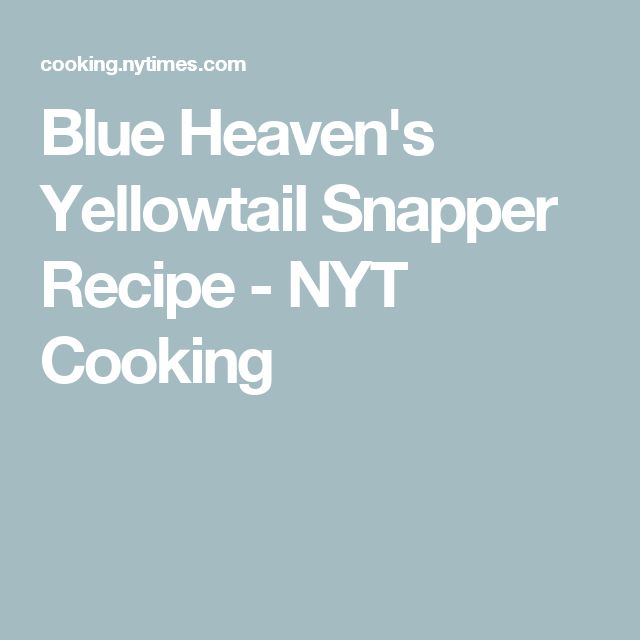 Blue Heaven's Yellowtail Snapper Recipe - NYT Cooking