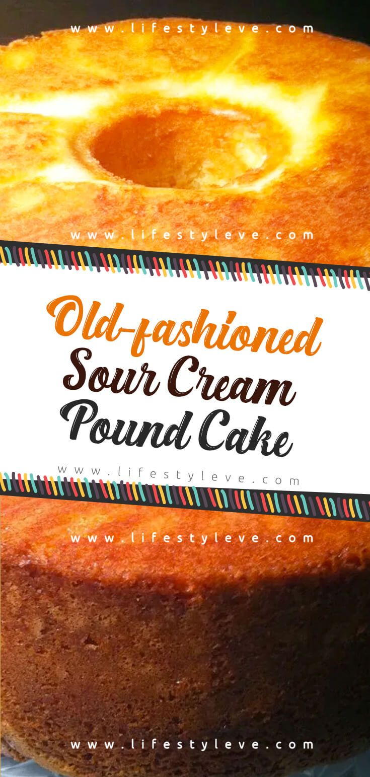 Old Fashioned Sour Cream Pound Cake Recipe Sour Cream Pound Cake Sour Cream Cake Sour Cream