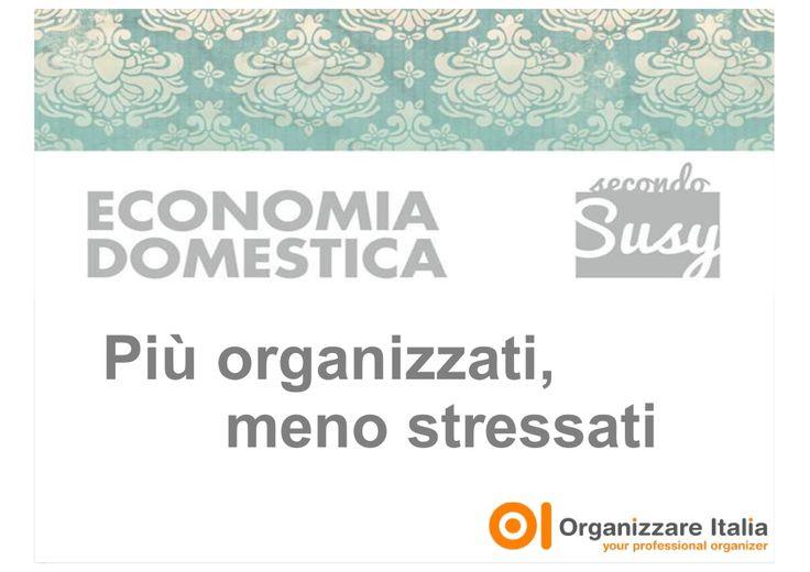Più organizzati, meno stressati - Economia Domestica secondo Susy c/o Salone DonnaPiù by EconomiaDomestica1 via slideshare