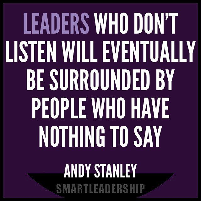 """Leaders who dont listen will eventually be surrounded by people who have nothing to say. -Andy Stanley  Daily quotes to Inspire Motivate and Empower people in successfully achieving their goals 