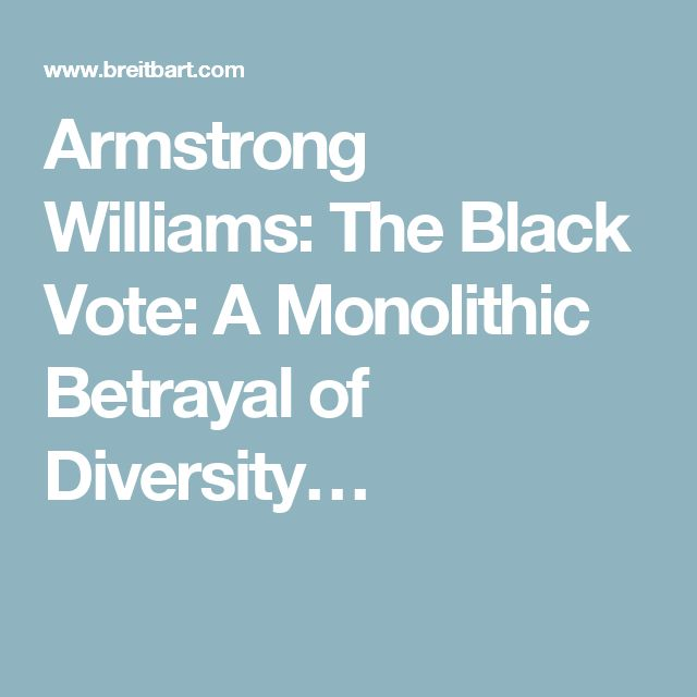 Armstrong Williams: The Black Vote: A Monolithic Betrayal of Diversity…