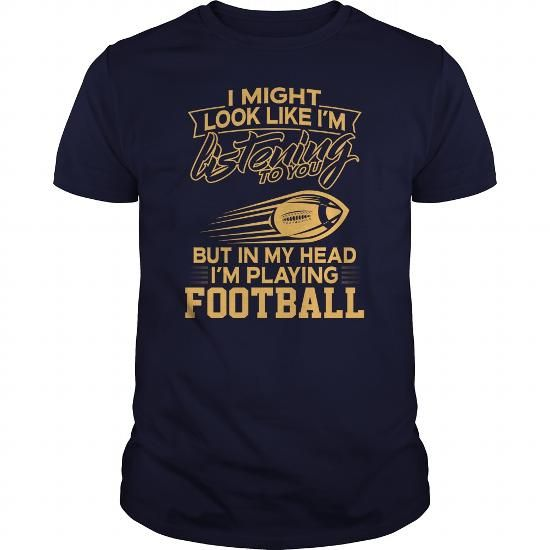 Cool I Might Look Like Im Listening To You But In My Head Im Playing Football T shirts