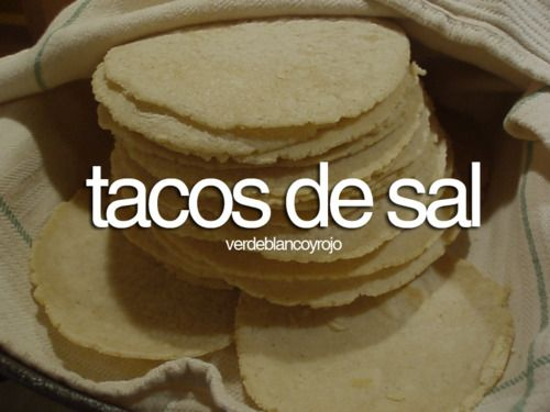 """tacos de sal. everytime my mom makes tortillas she makes sure she gives us our """"taco de sal"""""""