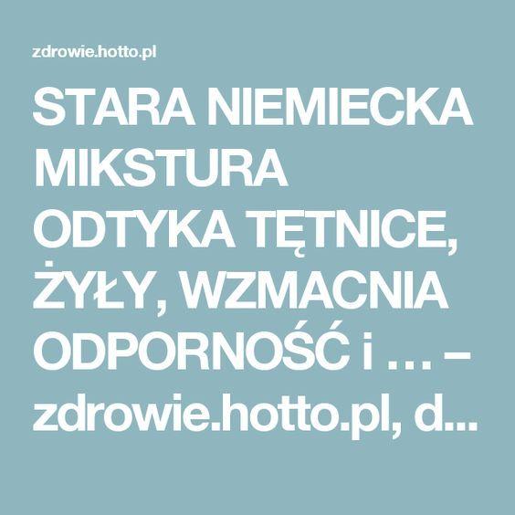 STARA NIEMIECKA MIKSTURA ODTYKA TĘTNICE, ŻYŁY, WZMACNIA ODPORNOŚĆ i … – zdrowie.hotto.pl, domowe sposoby popularne w Internecie