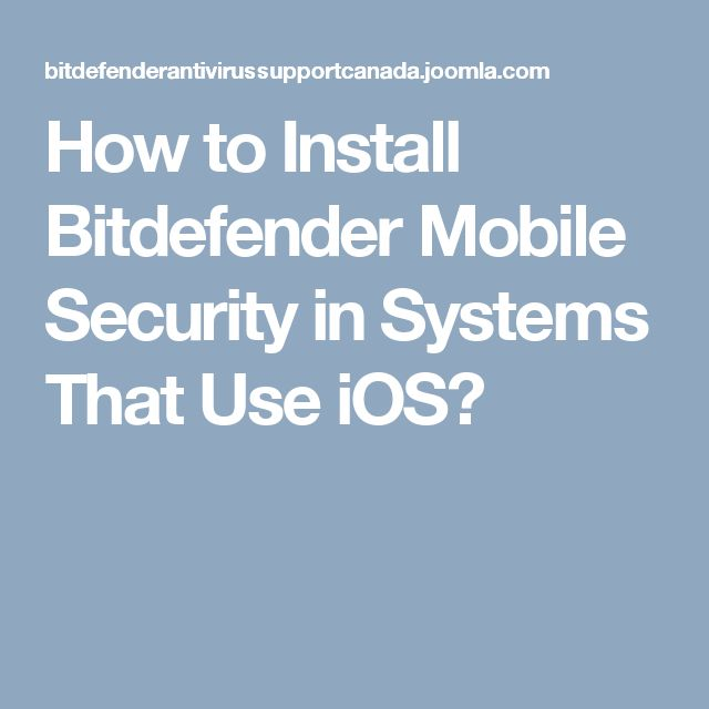 How to Install Bitdefender Mobile Security in Systems That Use iOS?