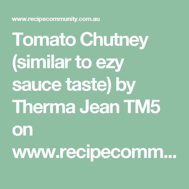 Tomato Chutney (similar to ezy sauce taste) by Therma Jean TM5 on www.recipecommunity.com.au