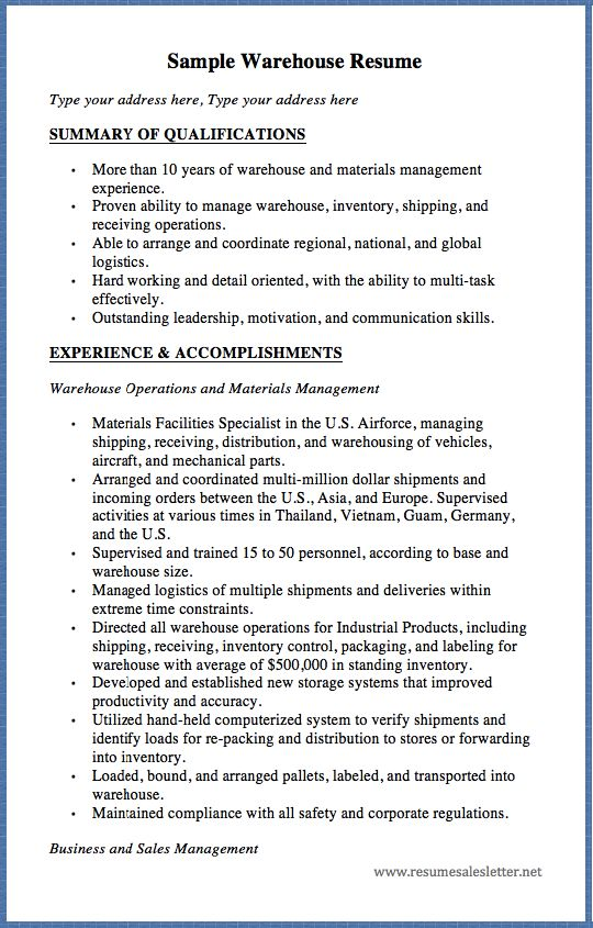 Sample Warehouse Resume Type your address here, Type your address here SUMMARY OF QUALIFICATIONS  More than 10 years of warehouse and materials management experience. Proven ability to manage warehouse, inventory, shipping, and receiving operations. Able to arrange and coordinate regional,...